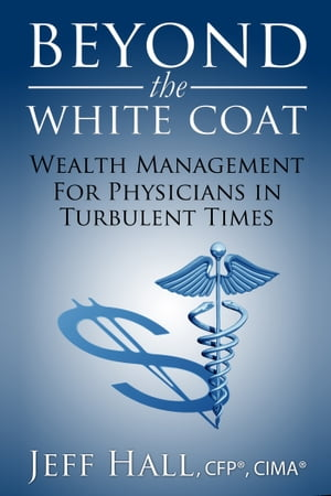 Beyond the White Coat: Wealth Management for Physicians in Turbulent Times
