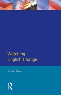 Watching English Change: An Introduction to the Study of Linguistic Change in Standard Englishes in…