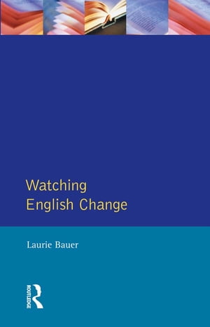 Watching English Change An Introduction to the Study of Linguistic Change in Standard Englishes in the 20th Century