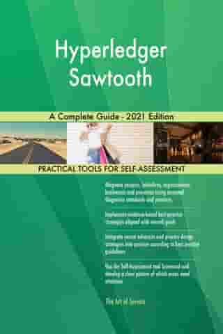 Hyperledger Sawtooth A Complete Guide - 2021 Edition by Gerardus Blokdyk