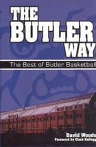 Butler Way, The: The Best of Butler Basketball by David Woods