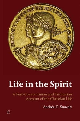 Book Life in the Spirit: A Post-Constantinian and Trinitarian Account of the Christian Life by Snavely, Andréa D.