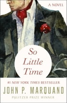 So Little Time: A Novel by John P. Marquand