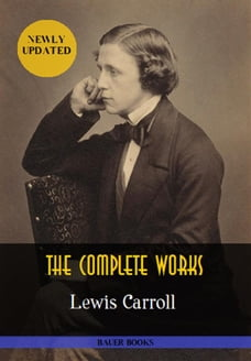 Lewis Carroll: The Complete Works: Alice's Adventures in Wonderland, Through the Looking-Glass…