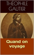 Quand on voyage by Théophile Gautier