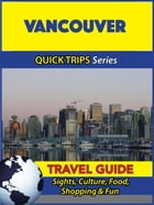 Vancouver Travel Guide (Quick Trips Series): Sights, Culture, Food, Shopping & Fun by Melissa Lafferty
