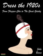 Dress the 1920s: From Flapper Chic to The Great Gatsby by Julie Burns