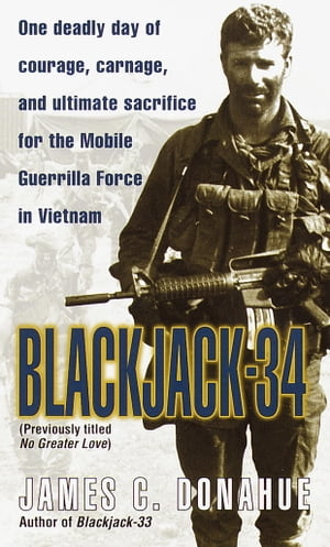 Blackjack-34 (previously titled No Greater Love) One Deadly Day of Courage,  Carnage,  and Ultimate Sacrifice for the Mobile Guerrilla Force in Vietnam