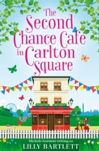 The Second Chance Café in Carlton Square: A gorgeous summer romance and one of the top holiday reads for women! (The Carlton Square Series, Book 2) by Lilly Bartlett