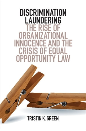 Discrimination Laundering The Rise of Organizational Innocence and the Crisis of Equal Opportunity Law