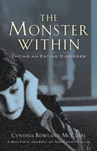 Monster Within, The: Facing an Eating Disorder by Cynthia Rowland McClure