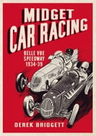 Midget Car Racing: Belle Vue Speedway 1934-39 by Derek Bridgett