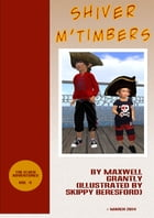 Shiver m'Timbers: (Free Short Illustrated Story) by Maxwell Grantly