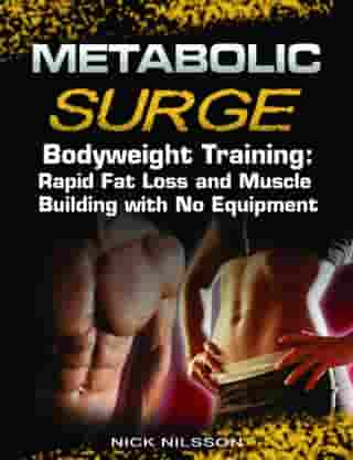 Metabolic Surge Bodyweight Training: Rapid Fat Loss and Muscle Building with No Equipment by Nick  Nilsson