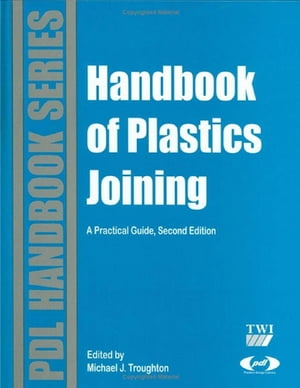 Handbook of Plastics Joining A Practical Guide