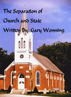 The Separation Of Church and State by Gary Wonning