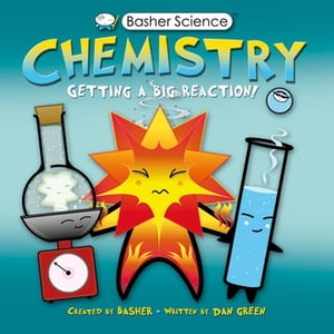 Basher Science: Chemistry Getting a Big Reaction