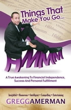 Things That Make You Go...Hmmm: A True Awakening to Financial Independence, Success and Personal Fulfillment by Gregg Amerman