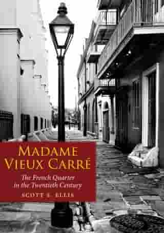 Madame Vieux Carré: The French Quarter in the Twentieth Century