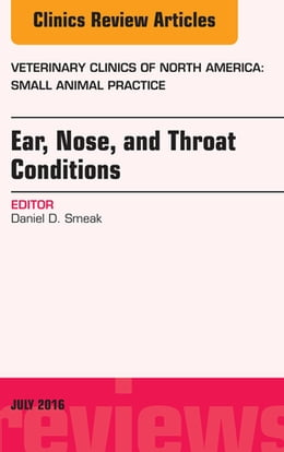 Book Ear, Nose, and Throat Conditions, An Issue of Veterinary Clinics of North America: Small Animal… by Daniel D. Smeak, BS, DVM, Diplomate ACVS