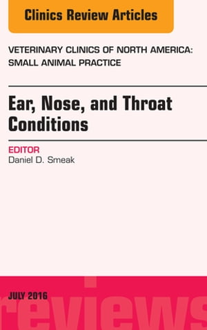 Ear,  Nose,  and Throat Conditions,  An Issue of Veterinary Clinics of North America: Small Animal Practice,
