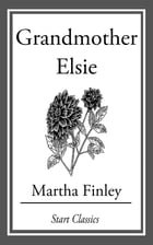 Grandmother Elsie by Martha Finley