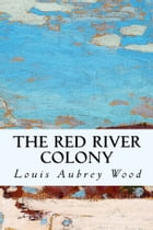 The Red River Colony by Louis Aubrey Wood