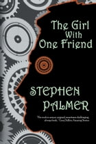 The Girl with One Friend by Stephen Palmer