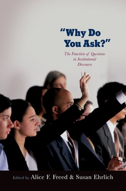 Book Why Do You Ask?: The Function of Questions in Institutional Discourse by Alice Freed