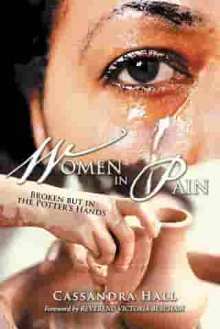 Women in Pain: Broken but in the Potter's Hands by Cassandra Hall