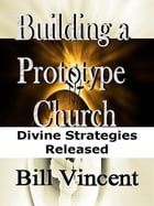 Building a Prototype Church by Bill Vincent