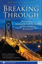 Breaking Through, Second Edition: Building a World-Class Wealth Management Business