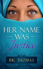 Her Name Was Justice by BK Thomas