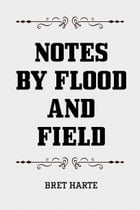 Notes by Flood and Field by Bret Harte