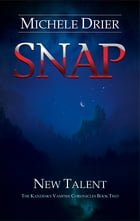 SNAP: New Talent: Book Two of the Kandesky Vampire Chronicles by Michele Drier