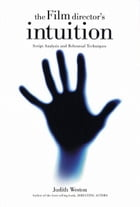 The Film Director's Intuition: Script Analysis and Rehearsal Techniques by Judith Weston