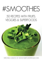 #Smoothies: 50 Recipes with Fruits, Veggies & Superfoods by Veronica Graetz