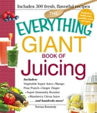 The Everything Giant Book of Juicing: Includes Vegetable Super Juice, Mango Pear Punch, Ginger Zinger, Super Immunity Booster, Blueberry C by Teresa Kennedy
