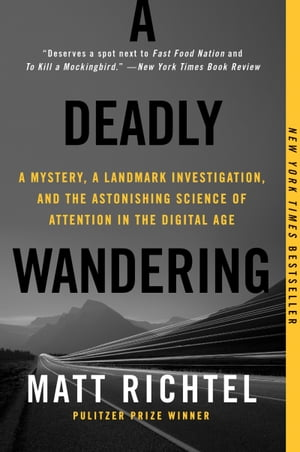 A Deadly Wandering A Mystery,  a Landmark Investigation,  and the Astonishing Science of Attention in the Digital Age