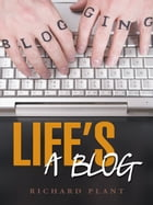Life's a Blog by Richard Plant