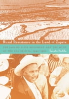 Rural Resistance in the Land of Zapata: The Jaramillista Movement and the Myth of the Pax-Priísta, 1940 1962 by Tanalis Padilla