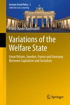 Variations of the Welfare State: Great Britain, Sweden, France and Germany Between Capitalism and…