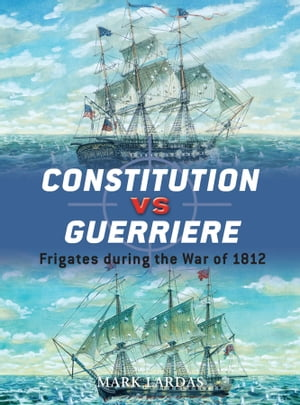Constitution vs Guerriere Frigates during the War of 1812