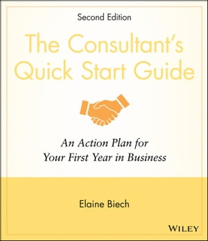The Consultant's Quick Start Guide An Action Planfor Your First Year in Business