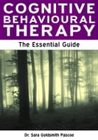 Cognitive Behavioural Therapy: The Essential Guide by Dr Sara Goldsmith Pascoe