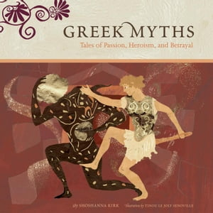 Greek Myths Tales of Passion, Heroism, and Betrayal