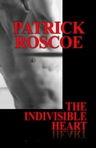 The Indivisible Heart by Patrick Roscoe