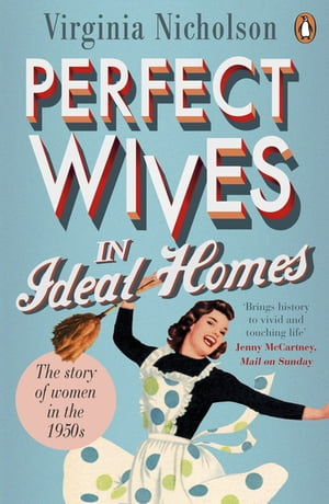 Perfect Wives in Ideal Homes The Story of Women in the 1950s