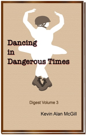 Dancing in Dangerous Times: Volume 3 by Kevin Alan McGill