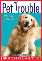 Pet Trouble #1: Runaway Retriever by Tui T. Sutherland